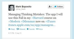 Harvard Prof Mark Esposito tweets about the usage if the management thinking mistakes app at his harvard course in fall on management thinking dilemmas https://twitter.com/Exp_Mark/status/364523996928159744