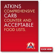 Download the Atkins Comprehensive Carbohydrate Counter and Acceptable Food Lists to find the Net Carbs in many of your favorite foods.