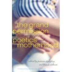 The Grand Permission: New Writings on Poetics and Motherhood (2003) / edited by Patricia Diensfrey and Brenda Hillman. Professor Hillman teaches in the SMC English department.
