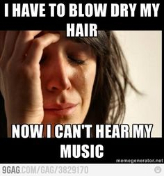 It's actually a serious problem when you have hair as long as mine and it takes like an hour to blow dry -___-