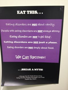 Eating disorders are not about vanity People with eating disorders are not always skinny Eating disorders are not just a girl thing-guys have eating disorders too Eating disorders are not a phase And eating disorders are not simply about food