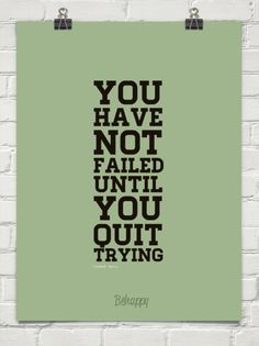 You  have  not  failed  until  you  quit  trying ― Gordon B. Hinckley #quotes #motivation. This is my FAVORITE one. Just your effort is all it takes. Confidence can bring you to far places.