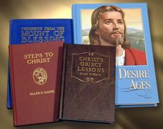 Steps to Christ, CHrist's Object Lessons, The Desire of Ages, Thoughts from the Mount of Blessing