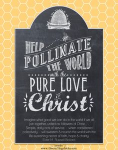 "Quote by Elder Ballard ""Help pollinate the world with the pure love of Christ"", FREE PRINTABLE chalkboard art   @Matt Valk Chuah Crafting Chicks #lds #quotes #chalkboard"