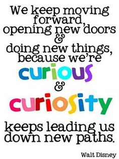 """We keep moving forward, opening new doors and doing new things, because we're curious and curiosity keeps leading us down new paths.""   - Walt Disney   #Quote"