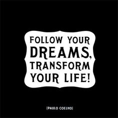 Follow your dreams, transform your life.  #PictureQuote by Paulo Coelho  #PictureQuotes, #Dreams, #Life, #Inspirational, #FollowDreams #PauloCoelho  If you like it ♥Share it♥  with your friends.  View more #quotes @ http://quotes-lover.com/