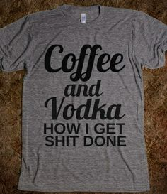 Coffee And Vodka How I Shit Done from Glamfoxx Shirts