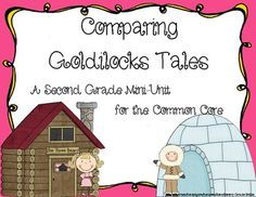 Comparing Goldilocks Tales: A Mini-Unit for the Second Grade Common Core- This 19 page mini-unit is designed for use with Goldilocks and the Three Bears as retold by James Marshall and The Three Snow Bears by Jan Brett. $