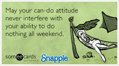 May your can-do attitude never interfere with your ability to do nothing all weekend. #ecards