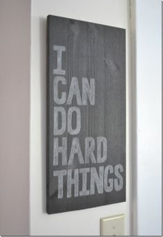 I can do hard things, Making something that says this and putting it in Tag's room.