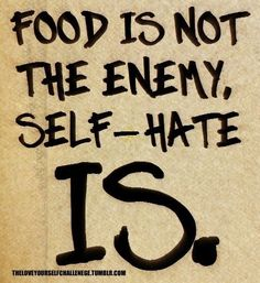 Love yourself enough to avoid emotional eating, that's when you can develop a healthy relationship with food.