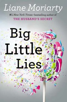 Big Little Lies- a brilliant take on women,ex husbands, second wives, mothers, daughters, school yard scandals and the dangerous little lies we tell ourselves just to survive..