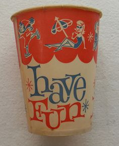 HAVE FUN PAPER DRINKING CUP NOVELTY 1960s by Christian Montone, via Flickr