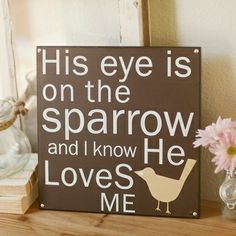 His Eye Is on the Sparrow and I know He loves me.  #Inspiration #sweet #love #God
