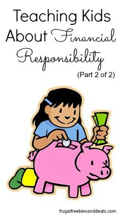 Teaching Kids About Money and Financial Responsibility (Part 2 of 2)  http://www.frugalfreebiesanddeals.com/teaching-kids-about-money-and-financial-responsibility-part-2-of-2/
