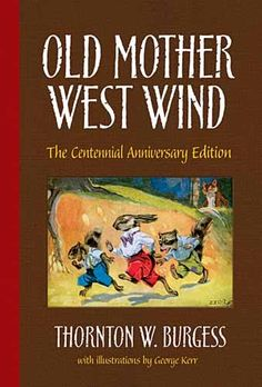 Old Mother West Wind: Thorton W. Burgess.  Gentle stories that offer children enduring lessons about ecology and respect for wildlife.