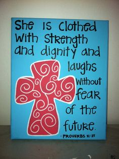 """She is clothed with strength and dignity and laughs without fear of the future."" Proverbs 31:25;  by Studio116Designs, $30.00"