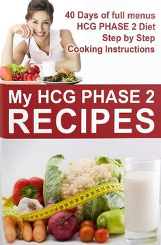 "HCG recipes. ""MY HCG Phase 2 Recipes"", is the HCG diet recipes cookbook, that shows you the calorie count for each meal"