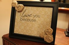 dyi - I love you because frame, so easy! Add a dry erase maker and leave each other sweet messages :)
