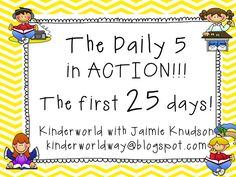 The Daily 5 in Action!  The first 25 days in my classroom!  KINDERWORLD w/ Mrs. Knudson  kinderworldway@blogspot.com