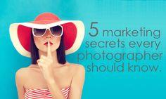5 Marketing Secrets Every Photographer Should Know