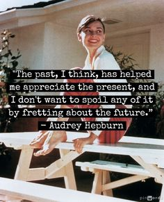 wise women, word of wisdom, remember this, happy birthdays, for the future, audrey hepburn, past present future, senior quotes, role models