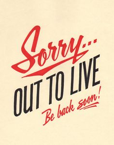 Sorry, out to live! Be back soon!