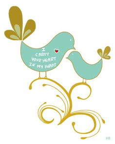 """""""I carry your heart in my heart.""""  This is exactly how I feel about my girls!  Art by Honey Boo.  Turquoise birds - so sweet."""