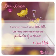 "Love Lesson #22: ""Start every man off with a clean slate.  Don't hold a new one accountable for the sins of an old one."""