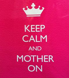 Happy Mother's Day! Keep Calm and Mother On!