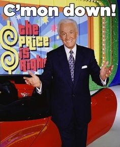 The Price is Right/Bob Barker loved this game show!  I remember whenever I was home school whether I was sick or on vacation I would watch this show I remember watching this show with my great grandma Nana.
