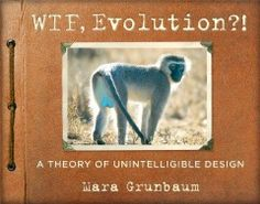 WTF, Evolution?!: A Theory of Unintelligible Design by Mara Grunbaum - For almost 4 billion years, Evolution has produced a nonstop parade of inflatable noses, bizarre genitalia, and seriously awkward necks. What a comedian!