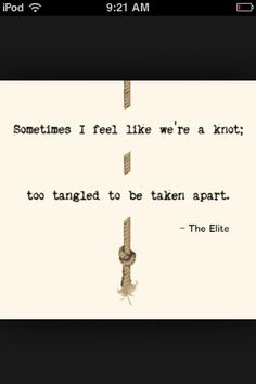 """Sometimes I feel like we're a knot, too tangled to be taken apart."" Kiera Cass, The Elite (The Selection, #2)"