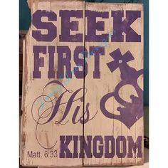 Seek First His Kingdom sign - on old barn wood