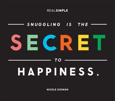 """""""Snuggling is the secret to happiness."""" —Nicole Kidman #quotes"""