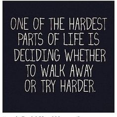 walks, quotes, life lessons, hardest decis, life choices, quote life, thought, try harder, true stories