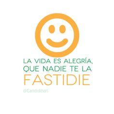 """""""La #Vida es #Alegria, que nadie te la fastidie"""". #Citas #Frases @Candidman español, candidman, fanpag, cita, frase, dicho, cosa, buena vibra, día"""