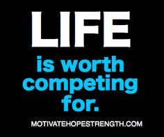 LIFE!  Live it!  Motivatehopestrength.com
