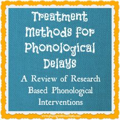 Treatment Methods for Phonological Delays-A review of research based phonological interventions. From Playing with words 365. Pinned by SOS Inc. Resources.  Follow all our boards at http://pinterest.com/sostherapy  for therapy resources.
