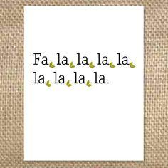 Outside - Fa, la, la, la, la, la, la, la, la  Inside - merry christmas