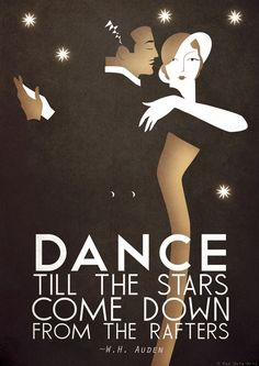 Original Design A3 Art Deco Bauhaus Poster Print, Vintage Dance Tango Themed, W.H. Auden Quote via Etsy. Love the quote. But not very true of me.