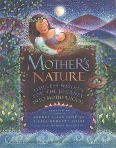 Mother's Nature: Timeless Wisdom for the Journey Into Motherhood: Andrea Alban Gosline, Lisa M. Bossio, Lisa Burnett Bossi: 9781573241526: A...