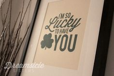 """I'm so Lucky to Have You!"" printable for St. Patrick's Day!"