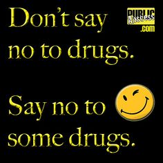 Drugs aren't always bad.