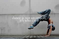 Dance is not an option, it's who I am. #dancequotes