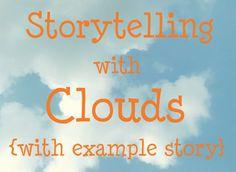 Use the pictures you find in clouds as the base for storytelling.