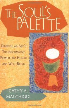 The Soul's Palette: Drawing on Art's Transformative Powers by Cathy A. Malchiodi, http://www.amazon.com/dp/1570628157/ref=cm_sw_r_pi_dp_x9J-pb072ADJ4