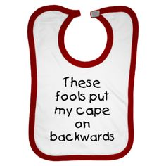 'These fools put my cape on backwards' by inktastic: Available in a variety of color combos with or without a lightning bolt. $10.99 #Bibs #Babies #inktastic