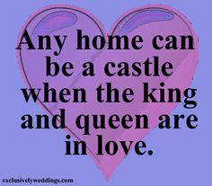 Any home can be a castle when the king and queen are in love.