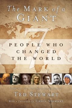 """Learn about the remarkable contributions of seven men and women whose lives have forever changed the world in """"The Mark of a Giant"""" by Ted Stewart"""